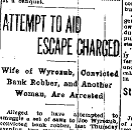"A newspaper article headline reading ""Attempt to Aid Escape Charged- Wife of Wyrozub, Conviccted Bank Robber, and Another Woman, Are Arrested"""