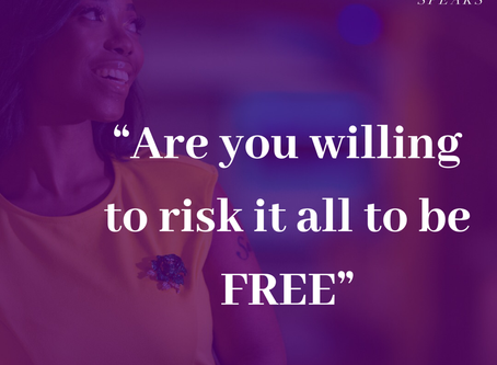 Are you willing to risk it all ....to be FREE?