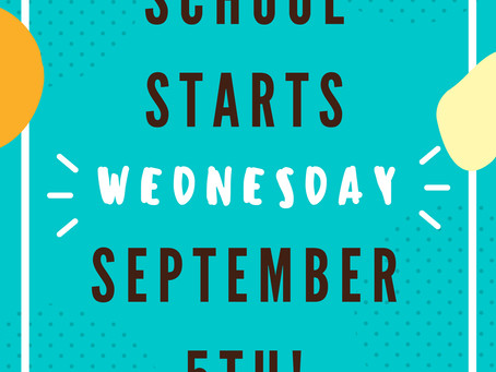 Just a reminder! School starts 9/5