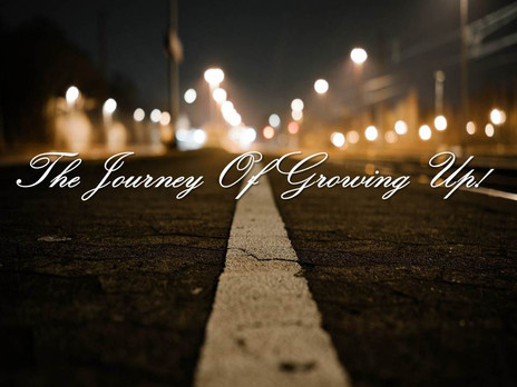 The Journey Of Growing Up!