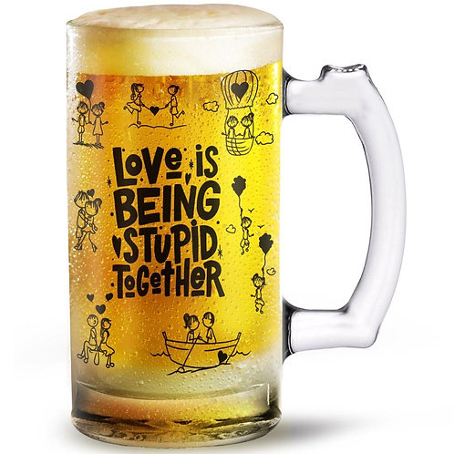 Love is being stupid together  Beer Glass