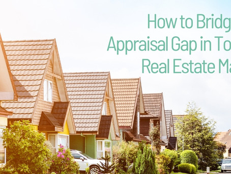 How to Bridge the Appraisal Gap in Today's Real Estate Market