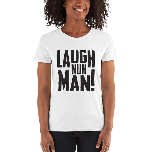 Laugh Nuh Man! Women's Tee