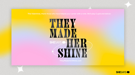 MARKETING / BRANDING - She Says: They Made Her Shine Campaign