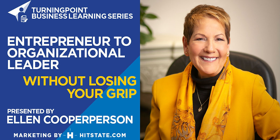 Entrepreneur to Organizational Leader-Without Losing Your Grip