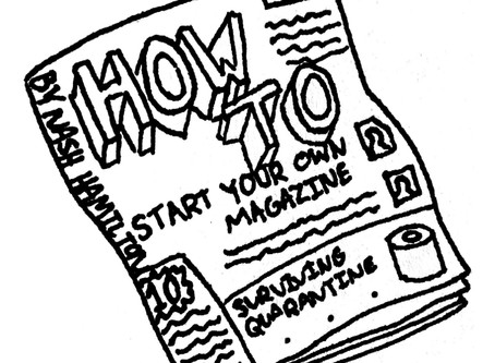 How to: Start a Magazine by Nash Hamilton, Artwork by June Kolentus