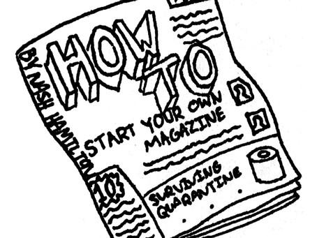 How to: Start a Magazine by Nash Hamilton, Artwork by June Kolentus