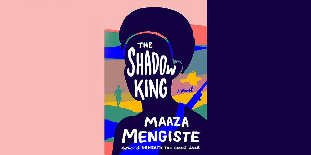 The Shadow King by Maaza Mengiste image via The African Center