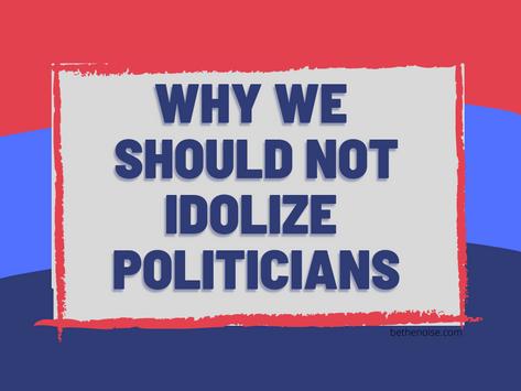 We Should Not Idolize Politicians