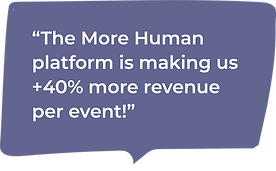 A speech bubble saying 'The More Human platform is making us +40% more revenue per event!'