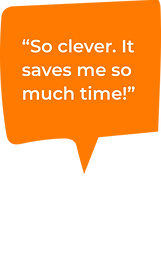 A speech bubble saying 'So clever. It saves me so much time!'