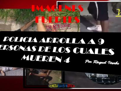POLICIA ARROLLA A 9 PERSONAS, MATANDO A 4 Y DEJANDO 5 MAL HERIDOS