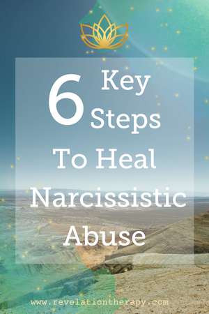 6 Key Steps In Healing From Narcissistic Abuse