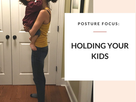Posture Focus: Holding Your Kids (Front Carry)