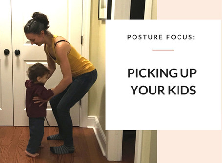Posture Focus: Picking up your kids