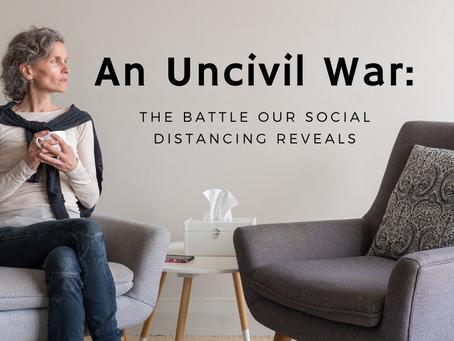 An Uncivil War: The battle our social distancing reveals