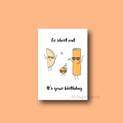 go short eat, it's your birthday!