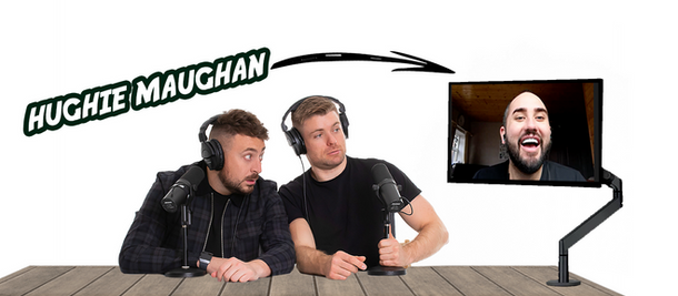Podcast Ep.159 To Feature Hughie Maughan!