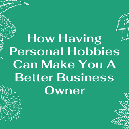 How Having Personal Hobbies Can Make You A Better Business Owner