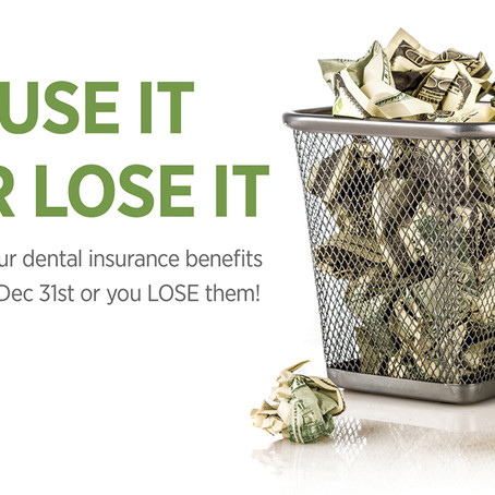 Maximize Your Dental Benefits Before The End Of The Year! Use It or Lose It!