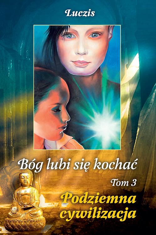 Bóg lubi się kochać – Tom III – Podziemna cywilizacja
