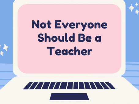 Not Everyone Should Teach