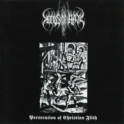 Seeds of Hate - Persecution of Christian Filth CD