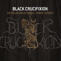 Black Crucifixion – The Fallen One Of Flames/Satanic Zeitgeist Digi-CD