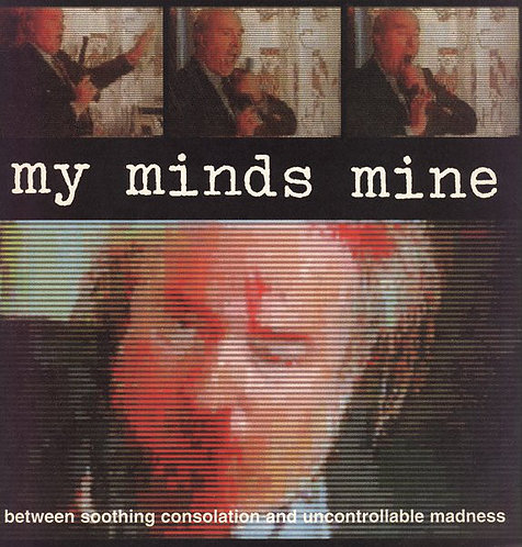 My Minds Mine - Between Soothing Consolation And Uncontrollable Madness LP