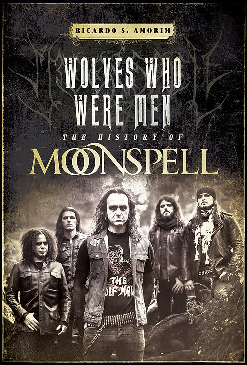 Wolves Who Were Men: The History of Moonspell BOOK