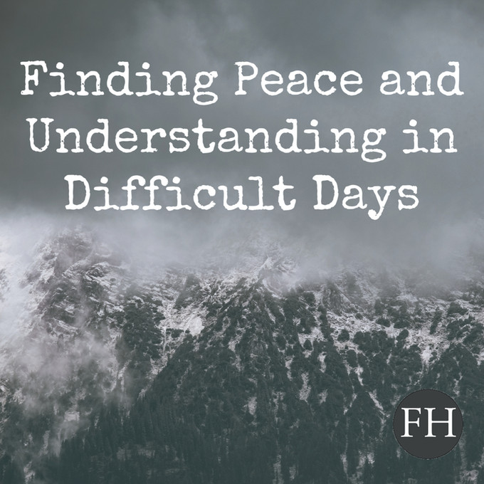Finding Peace and Understanding in Difficult Days