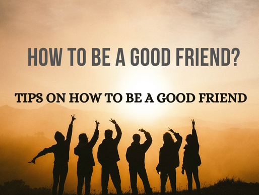 How to Be a Good Friend? Tips to Be a Good Friend