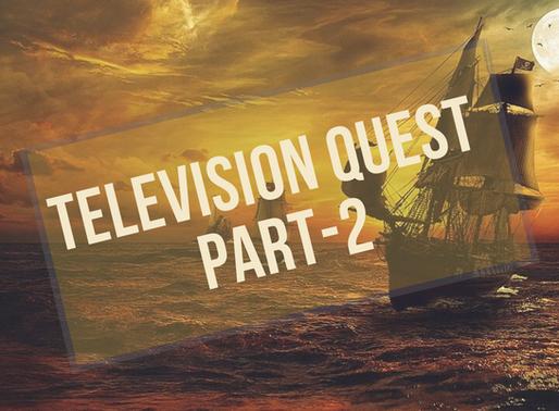 Television Quest- Part 2