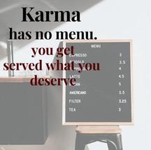 Karma has no menu you get what you deserve.