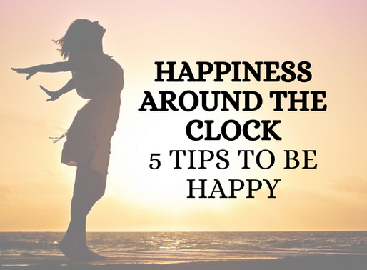Happiness Around the Clock- 5 Tips to be Happy