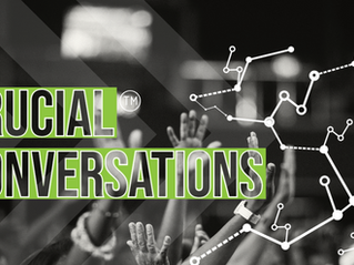 CRUCIAL CONVERSATIONS™: WHAT ARE THEY? HOW TO HAVE THEM..