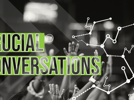 Crucial Conversations™: What are they? How to have them?