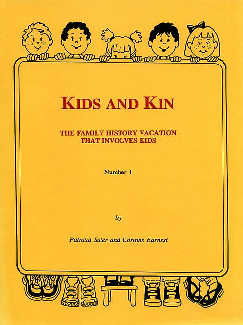 Kids and Kin: The Family History Vacation That Involves Kids - Patricia Suter