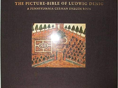 The Picture Bible of Ludwig Denig  (1755-1830) - Don Yoder