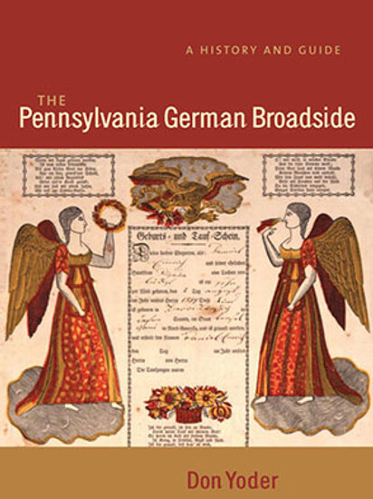 The Pennsylvania German Broadside: A History and Guide - Don Yoder