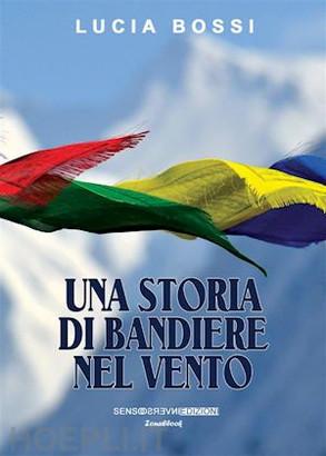 """""""Una storia di bandiere nel vento"""", romanzo breve di Lucia Bossi"""