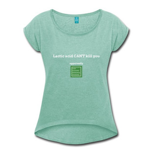Lactic Acid Can't Kill You Shirt