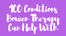 100 Conditions Bowen Therapy Can Help.