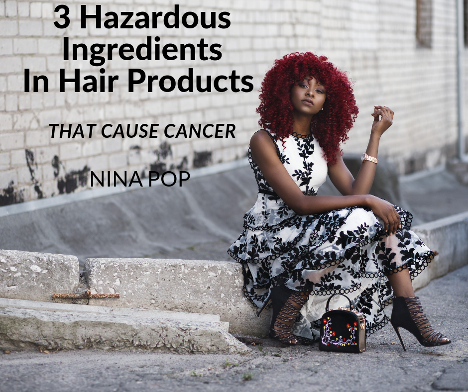nina pop posted a photo of a black lady, sitting on a curb, beautiful big red hair and it says 3 hazardous ingredients in hair hair products that cause cancer
