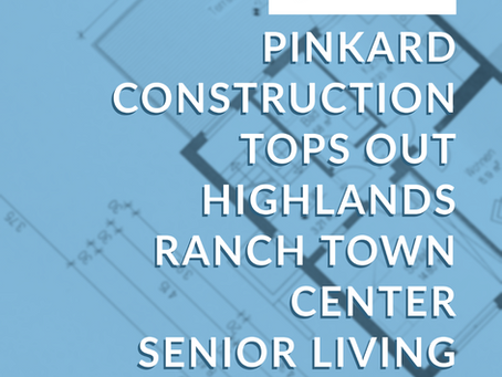 PINKARD CONSTRUCTION TOPS OUT HIGHLANDS RANCH TOWN CENTER SENIOR LIVING