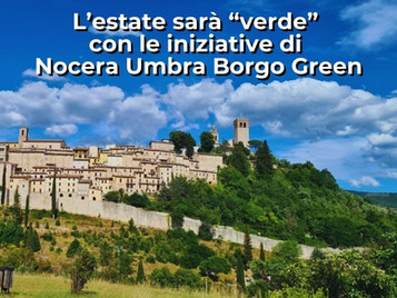 """L'estate sarà """"verde"""" con le iniziative di Nocera Umbra Borgo Green"""