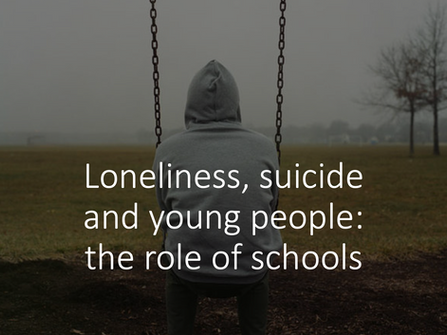 Loneliness, suicide and young people – the role of schools