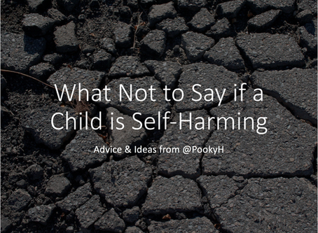 What Not to Say if a Child is Self-Harming