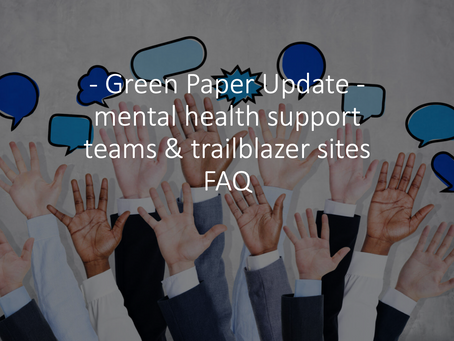 Green Paper Update - mental health support teams & trailblazer sites FAQ