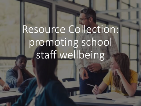 Resource Collection: promoting school staff wellbeing